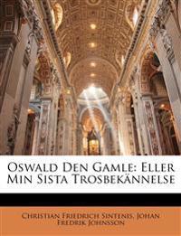 Oswald Den Gamle: Eller Min Sista Trosbekännelse