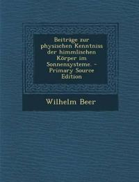 Beiträge zur physischen Kenntniss der himmlischen Körper im Sonnensysteme.