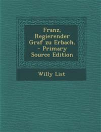 Franz, Regierender Graf zu Erbach. - Primary Source Edition