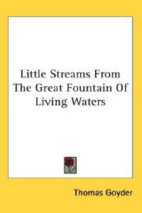 Little Streams from the Great Fountain of Living Waters