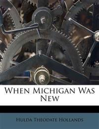 When Michigan Was New