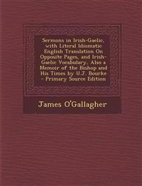 Sermons in Irish-Gaelic, with Literal Idiomatic English Translation on Opposite Pages, and Irish-Gaelic Vocabulary, Also a Memoir of the Bishop and Hi