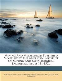 Mining and Metallurgy: Published Monthly by the American Institute of Mining and Metallurgical Engineers, Issues 151-152...