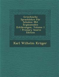 Griechische Sprachlehre Für Schulen: Mit Ergänzenden Erklärungen, Volume 1