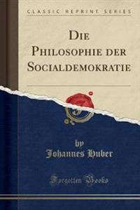 Die Philosophie der Socialdemokratie (Classic Reprint)