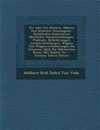 Der Adel Von Bohmen, Mahren Und Schlesien: Genealogisch-Heraldisches Repertorium Samtlicher Standeserhebungen, Pradicate, Beforderungen, Incolats-Erte