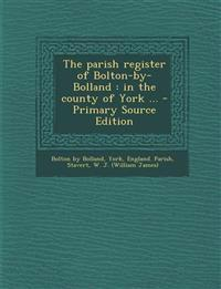 The parish register of Bolton-by-Bolland : in the county of York ...