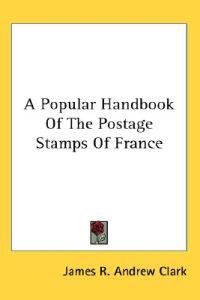 A Popular Handbook of the Postage Stamps of France
