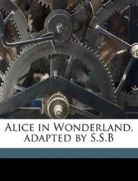 Alice in Wonderland, adapted by S.S.B