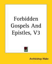 Forbidden Gospels And Epistles, V3
