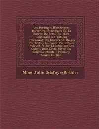 Les Portugais D'amérique: Souvenirs Historiques De La Guerre Du Brésil En 1635, Contenant Un Tableau Intéressant Des Moeurs Et Usages Des Tribus Sauva