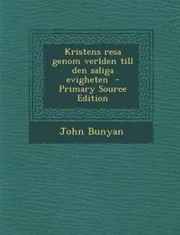 Kristens Resa Genom Verlden Till Den Saliga Evigheten - Primary Source Edition