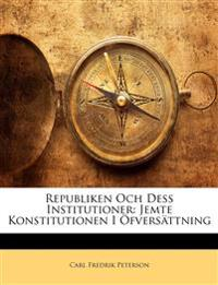 Republiken Och Dess Institutioner: Jemte Konstitutionen I Öfversättning