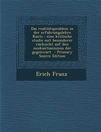 Das realitätsproblem in der erfahrungslehre Kants : eine kritische studie mit besonderer rücksicht auf den neukantianismus der gegenwart