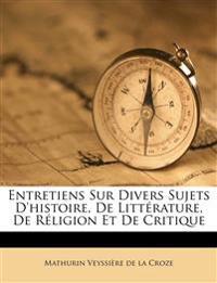 Entretiens Sur Divers Sujets D'histoire, De Littérature, De Réligion Et De Critique