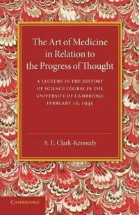The Art of Medicine in Relation to the Progress of Thought