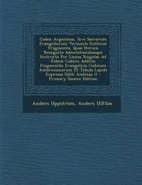 Codex Argenteus, Sive Sacrorum Evangeliorum Versionis Gothicae Fragmenta, Quae Iterum Recognita Adnotationibusque Instructa Per Lineas Singulas Ad Fid