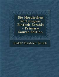 Die Nordischen Gottersagen: Einfach Erzahlt - Primary Source Edition