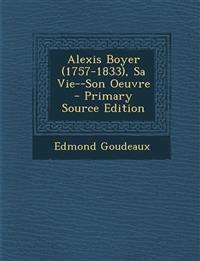 Alexis Boyer (1757-1833), Sa Vie--Son Oeuvre - Primary Source Edition