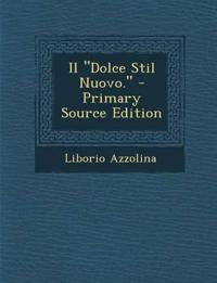 """Il """"Dolce Stil Nuovo."""" - Primary Source Edition"""