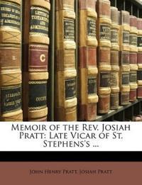 Memoir of the Rev. Josiah Pratt: Late Vicar of St. Stephens's ...