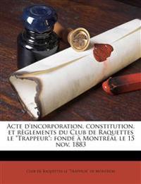 """Acte d'incorporation, constitution, et règlements du Club de Raquettes le """"Trappeur"""": fondé à Montréal le 15 nov. 1883"""