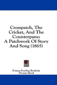Crosspatch, The Cricket, And The Counterpane: A Patchwork Of Story And Song (1865)