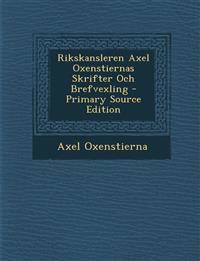 Rikskansleren Axel Oxenstiernas Skrifter Och Brefvexling - Primary Source Edition