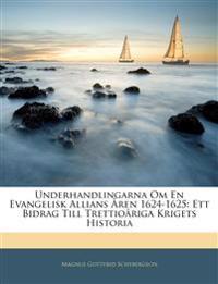Underhandlingarna Om En Evangelisk Allians Åren 1624-1625: Ett Bidrag Till Trettioåriga Krigets Historia