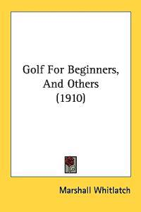 Golf for Beginners, and Others