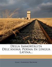 Della Immortalita Dell'anima: Poema in Lingua Latina...