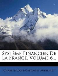 Système Financier De La France, Volume 6...