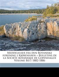 Meddelelser fra den Botaniske forening i Kjøbenhavn = Bulletins de la Société botanique de Copenhague Volume Bd.1 1882-1886
