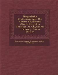 Biografiska Undersökninger Om Anders Chydenius: Jämte Otryckta Skrifter Af Chydenius - Primary Source Edition