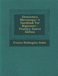 Elementary Microscopy: A Handbook For Beginners