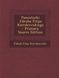 Pamietniki Jakuba Filipa Kierzkowskiego