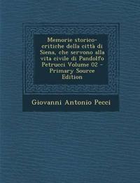 Memorie Storico-Critiche Della Citta Di Siena, Che Servono Alla Vita Civile Di Pandolfo Petrucci Volume 02 - Primary Source Edition