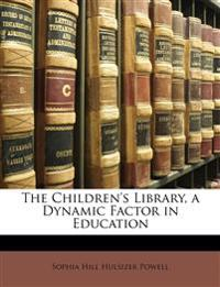 The Children's Library, a Dynamic Factor in Education