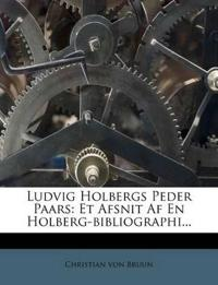 Ludvig Holbergs Peder Paars: Et Afsnit Af En Holberg-bibliographi...