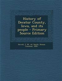History of Decatur County, Iowa, and Its People - Primary Source Edition