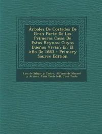 Árboles De Costados De Gran Parte De Las Primeras Casas De Estos Reynos: Cuyos Dueños Vivian En El Año De 1683