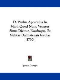 D. Paulus Apostulus In Mari, Quod Nunc Venetus Sinus Dicitur, Naufragus, Et Melitae Dalmatensis Insulae (1730)