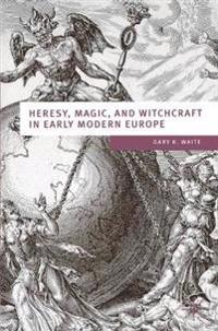 Heresy, Magic, and Witchcraft in Early Modern Europe