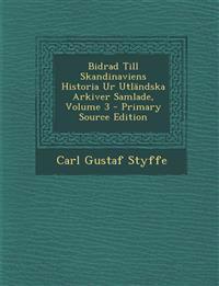 Bidrad Till Skandinaviens Historia Ur Utländska Arkiver Samlade, Volume 3