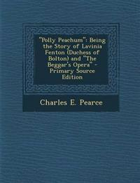 Polly Peachum: Being the Story of Lavinia Fenton (Duchess of Bolton) and the Beggar's Opera - Primary Source Edition
