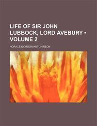 Life of Sir John Lubbock, Lord Avebury (Volume 2)