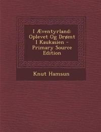 I Æventyrland: Oplevet Og Drømt I Kaukasien - Primary Source Edition