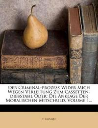Der Criminal-prozeß Wider Mich Wegen Verleitung Zum Cassetten-diebstahl Oder: Die Anklage Der Moralischen Mitschuld, Volume 1...