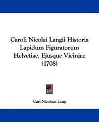 Caroli Nicolai Langii Historia Lapidum Figuratorum Helvetiae, Ejusque Viciniae