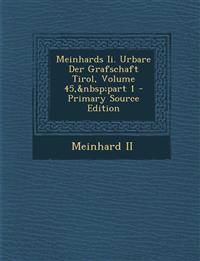 Meinhards II. Urbare Der Grafschaft Tirol, Volume 45, Part 1